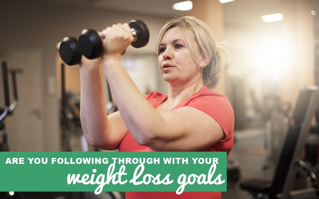 Why You're Not Following Through With Your Weight Loss Goals
