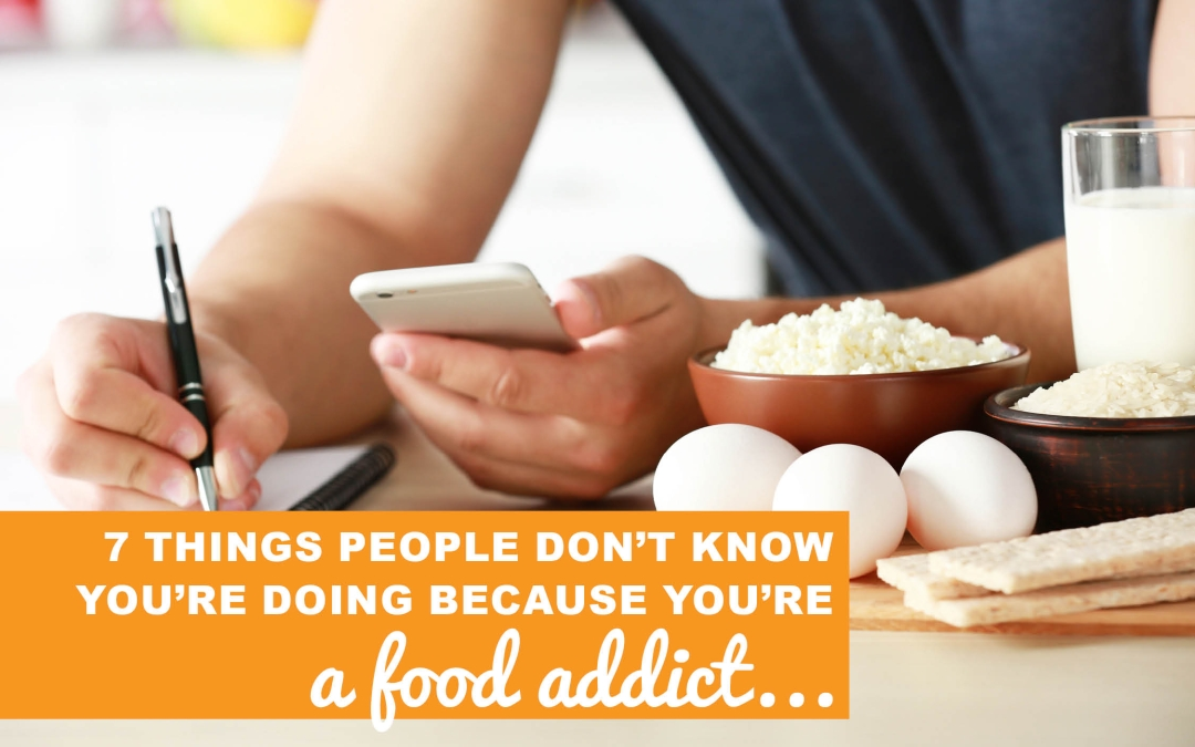 7 Things People Don't Realize You're Doing Because You're a Food Addict