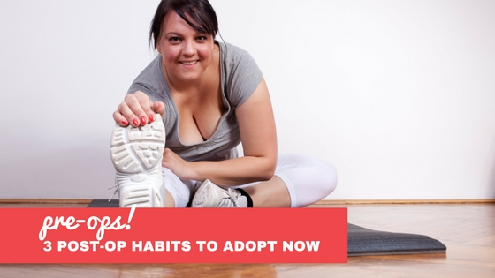 Three Habits Bariatric Pre-Ops Need to Adopt NOW